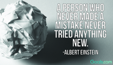 A Person Who Never Made A Mistake Never Tried Anything New. ~Albert Einstein