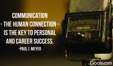 Communication is the key to personal and career success. -Paul J. Meyer