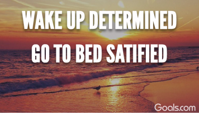 Wake up determined.