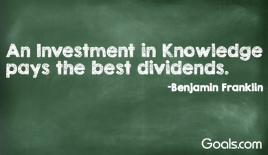 """An Investment in Knowledge Pays The Best Dividends.\"" - Benjamin Franklin"