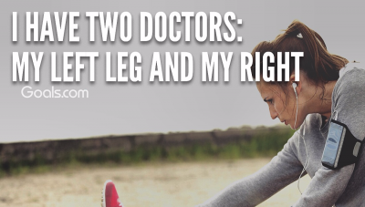 I have two doctors: My left leg and my right