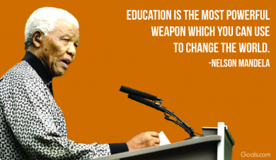Education is the most powerful weapon...