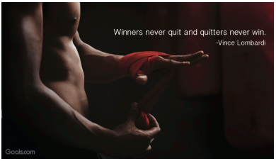 Winners never quit and quitters never win. ~ Vince Lombardi