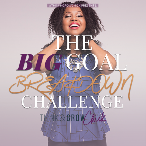 Big Goal Breakdown - Think & Grow Chick