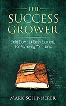 The Success Grower: Eight Down-to-Earth Elements For Achieving Your Goals - Kindle edition by Mark Schinnerer. Self-Help Kindle eBooks @ Amazon.com.