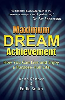 Maximum Dream Achievement: How You Can Live and Enjoy a Purpose-Full Life - Kindle edition by Kenn Renner, Eddie Smith. Religion & Spirituality Kindle eBooks @ Amazon.com.